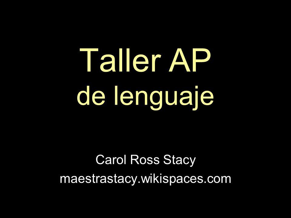 Taller AP de lenguaje Carol Ross Stacy maestrastacy.wikispaces.com