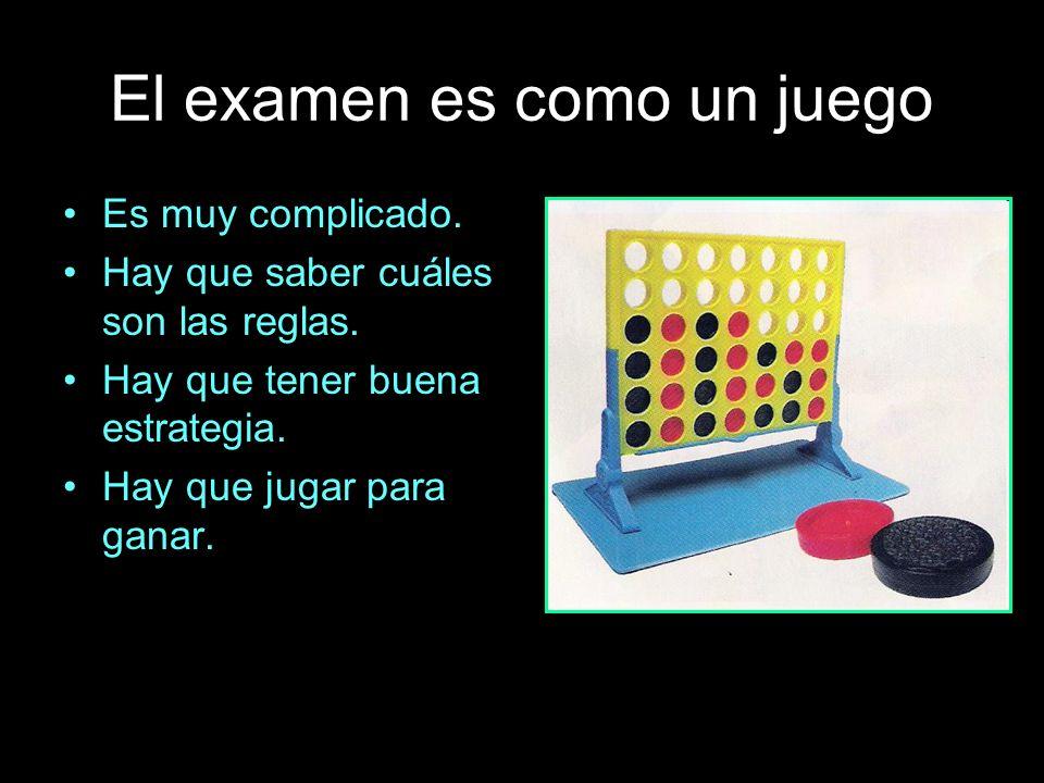 El examen es como un juego Es muy complicado.Hay que saber cuáles son las reglas.