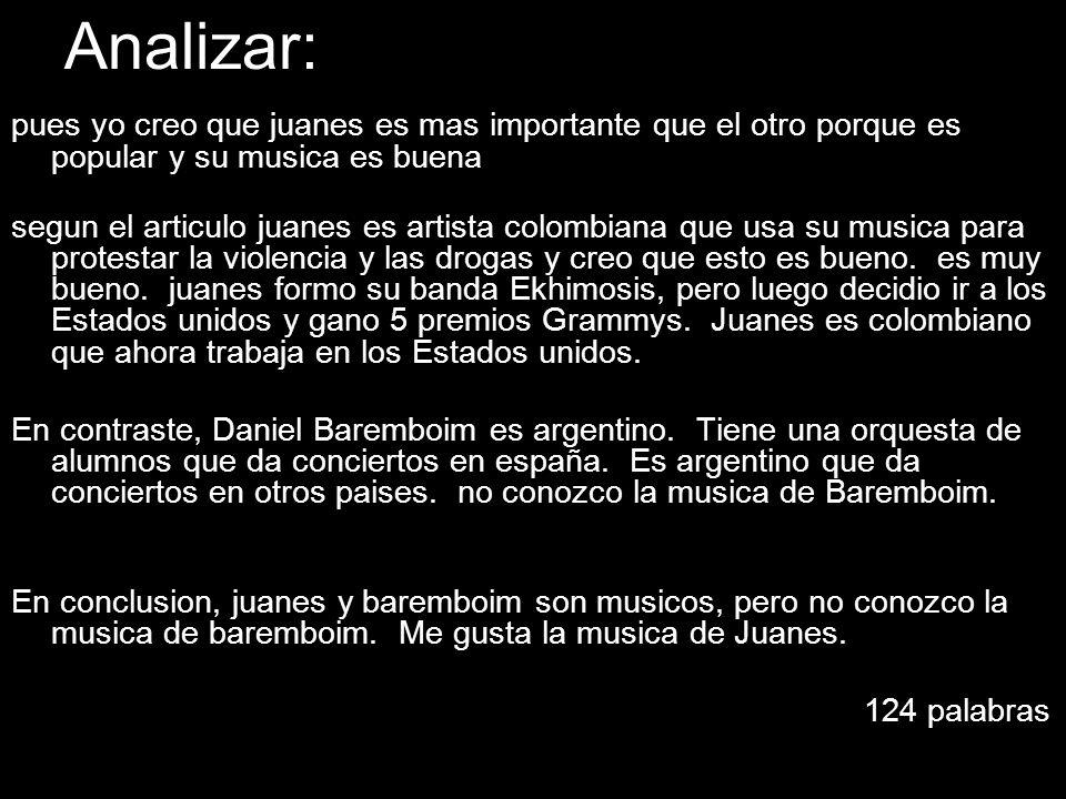 Usar la pregunta misma para escribir la primera frase: Juanes, artista colombiano, y Daniel Barenboim, compositor argentino, son dos artistas que han
