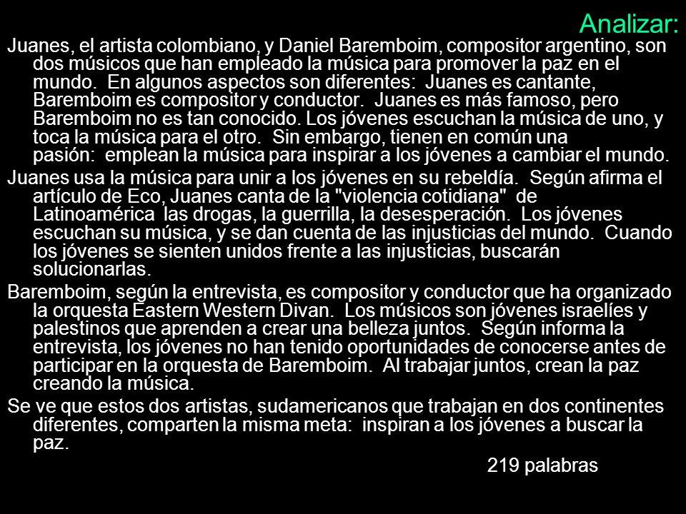 Analizar: pues yo creo que juanes es mas importante que el otro porque es popular y su musica es buena segun el articulo juanes es artista colombiana