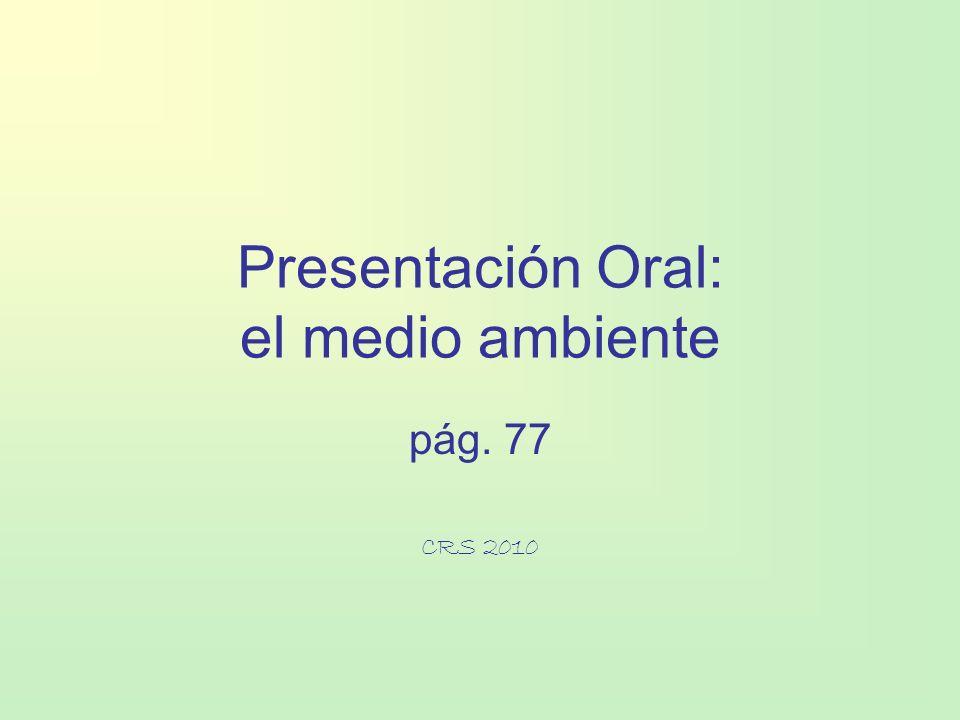 Presentación Oral: el medio ambiente pág. 77 CRS 2010