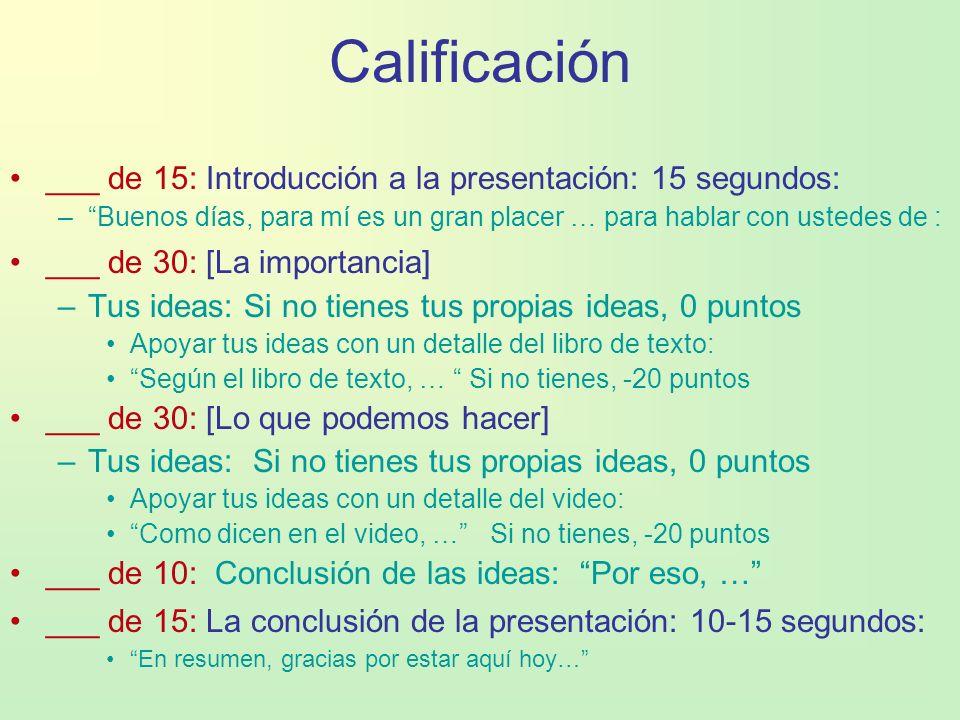 Calificación ___ de 15: Introducción a la presentación: 15 segundos: –Buenos días, para mí es un gran placer … para hablar con ustedes de : ___ de 30: