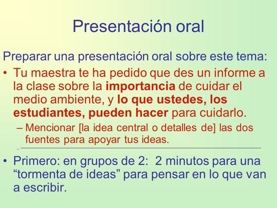 Presentación oral Preparar una presentación oral sobre este tema: Tu maestra te ha pedido que des un informe a la clase sobre la importancia de cuidar