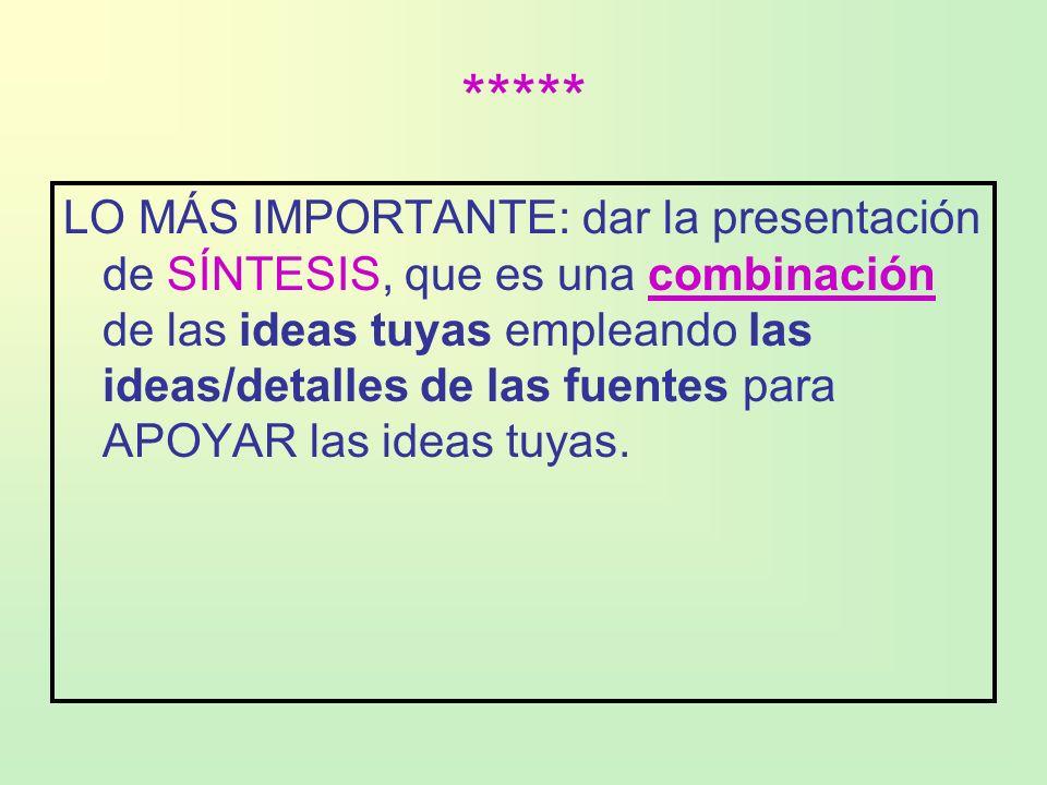 ***** LO MÁS IMPORTANTE: dar la presentación de SÍNTESIS, que es una combinación de las ideas tuyas empleando las ideas/detalles de las fuentes para A