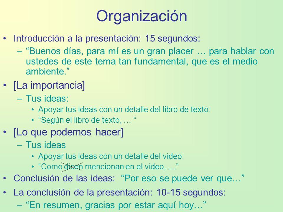 Organización Introducción a la presentación: 15 segundos: –Buenos días, para mí es un gran placer … para hablar con ustedes de este tema tan fundament