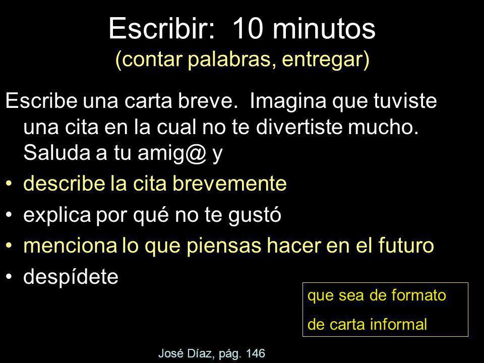 Escribir: 10 minutos (contar palabras, entregar) Escríbe un mensaje electrónico. Imagina que una estación local de televisión en español ha cancelado