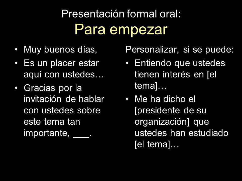 Presentación oral formal Es semejante a la presentación escrita, pero con un solo documento para leer. La vamos a grabar en la sala de cómputo. Vamos