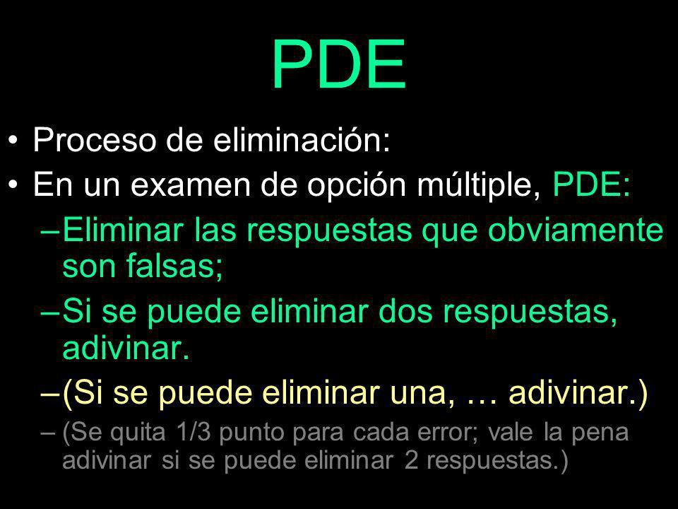 PDE Proceso de eliminación: En un examen de opción múltiple, PDE: –Eliminar las respuestas que obviamente son falsas; –Si se puede eliminar dos respuestas, adivinar.