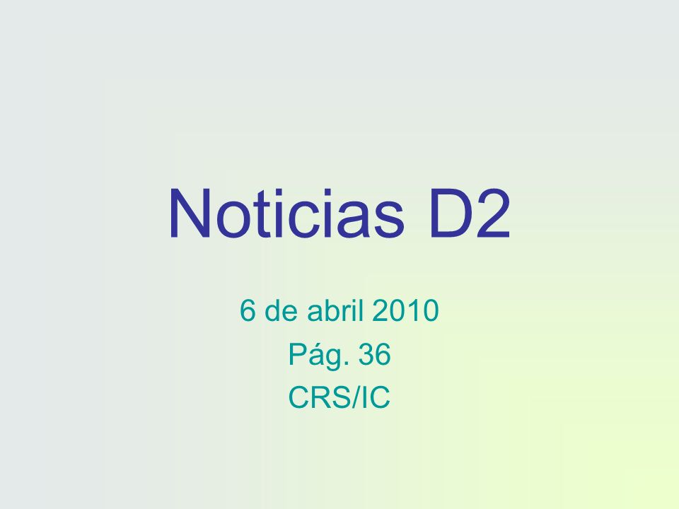 Noticias D2 6 de abril 2010 Pág. 36 CRS/IC