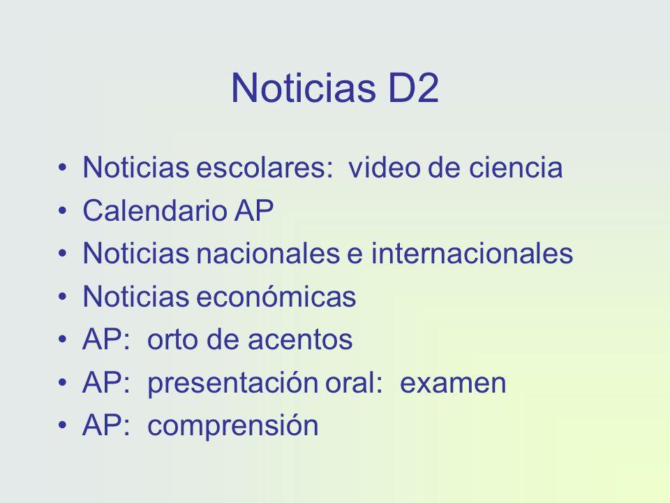Noticias D2 Noticias escolares: video de ciencia Calendario AP Noticias nacionales e internacionales Noticias económicas AP: orto de acentos AP: presentación oral: examen AP: comprensión