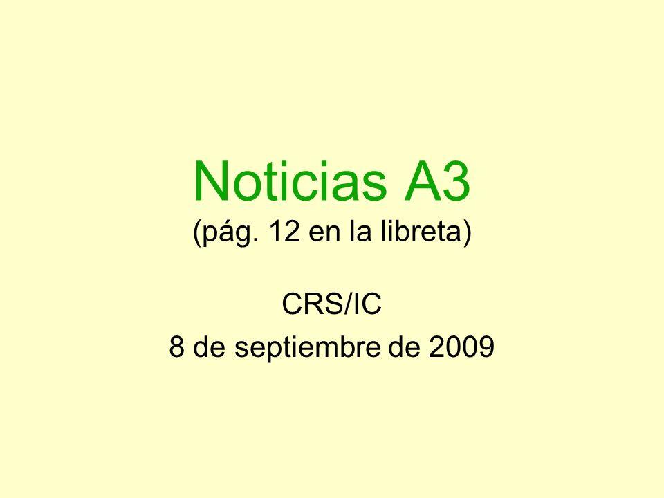 Noticias A3 (pág. 12 en la libreta) CRS/IC 8 de septiembre de 2009