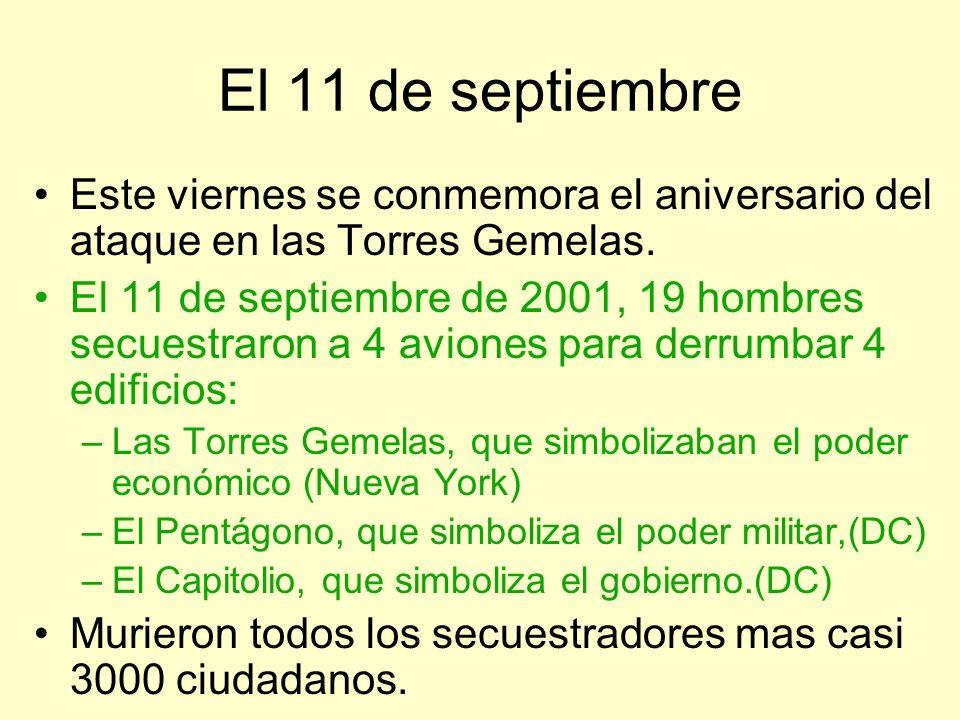 El 11 de septiembre Este viernes se conmemora el aniversario del ataque en las Torres Gemelas. El 11 de septiembre de 2001, 19 hombres secuestraron a