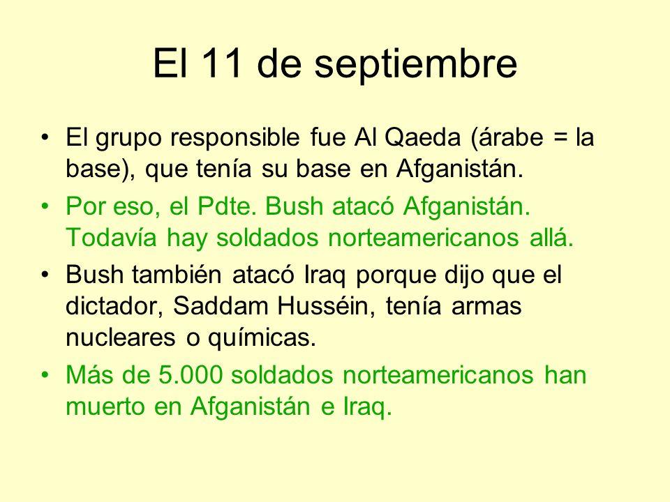 El 11 de septiembre El grupo responsible fue Al Qaeda (árabe = la base), que tenía su base en Afganistán. Por eso, el Pdte. Bush atacó Afganistán. Tod