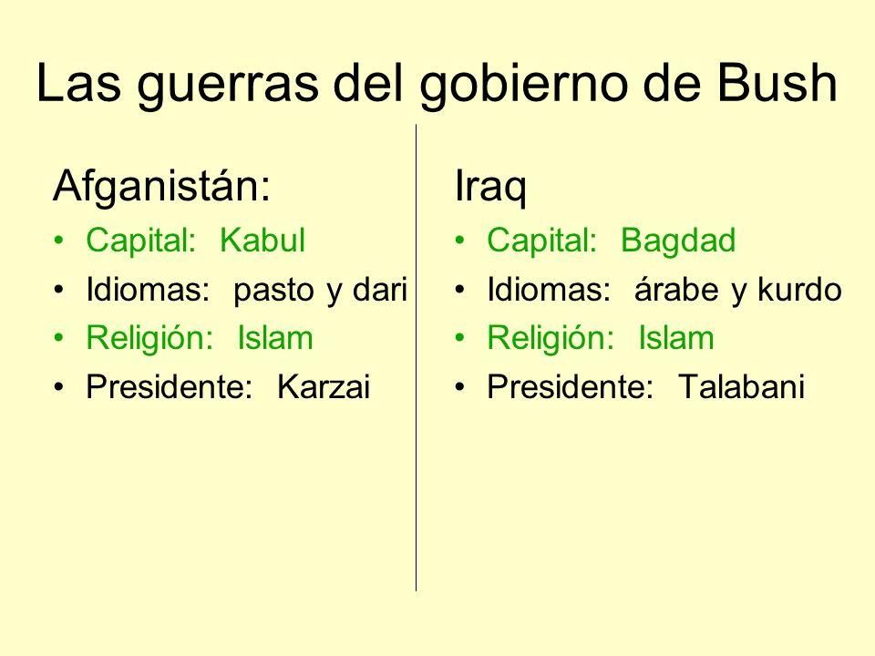 Las guerras del gobierno de Bush Afganistán: Capital: Kabul Idiomas: pasto y dari Religión: Islam Presidente: Karzai Iraq Capital: Bagdad Idiomas: ára