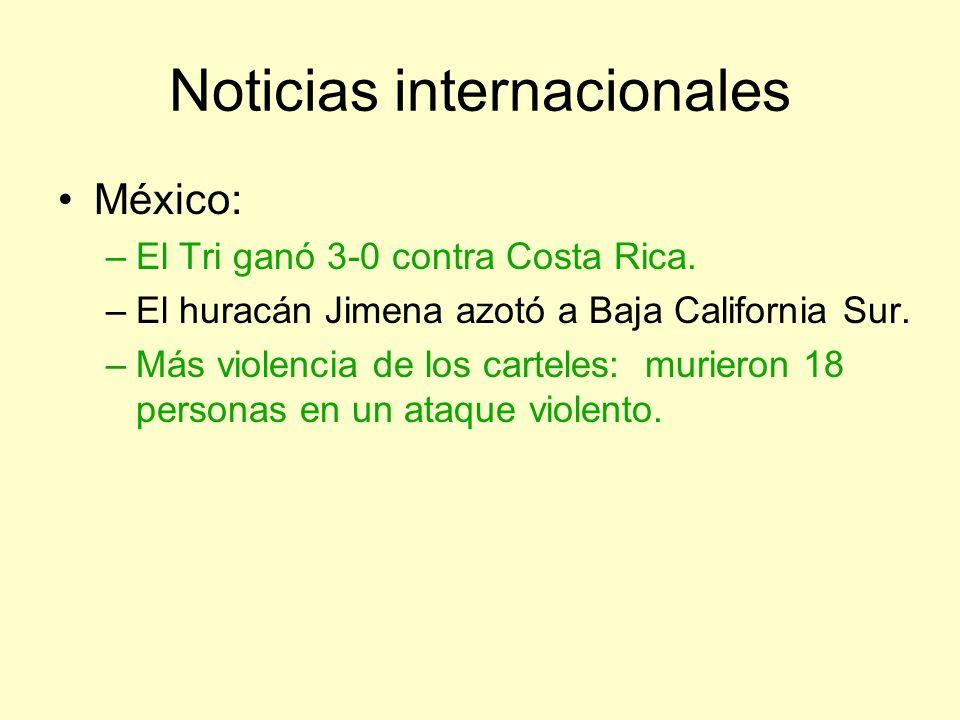 Noticias internacionales México: –El Tri ganó 3-0 contra Costa Rica. –El huracán Jimena azotó a Baja California Sur. –Más violencia de los carteles: m