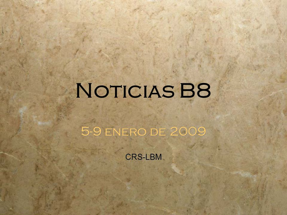 Noticias B8 5-9 enero de 2009 CRS-LBM 5-9 enero de 2009 CRS-LBM