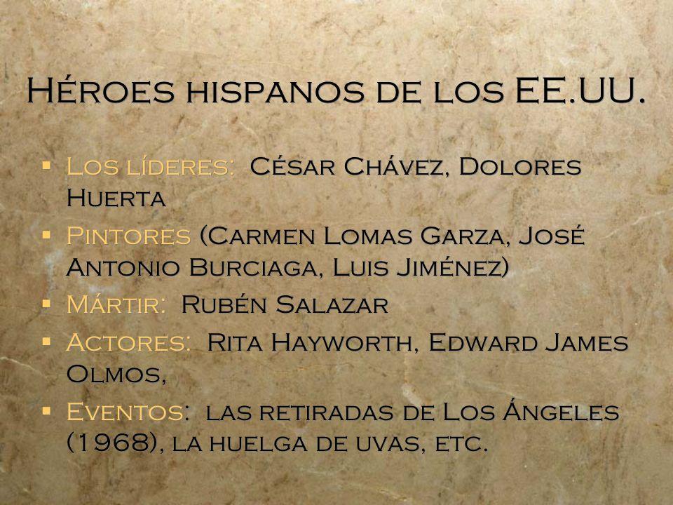 Héroes hispanos de los EE.UU. Los líderes: César Chávez, Dolores Huerta Pintores (Carmen Lomas Garza, José Antonio Burciaga, Luis Jiménez) Mártir: Rub