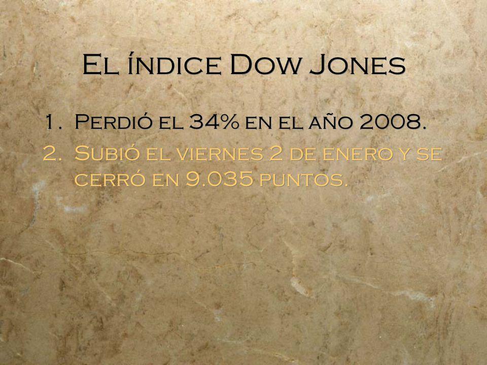 El índice Dow Jones 1.Perdió el 34% en el año 2008. 2.Subió el viernes 2 de enero y se cerró en 9.035 puntos. 1.Perdió el 34% en el año 2008. 2.Subió