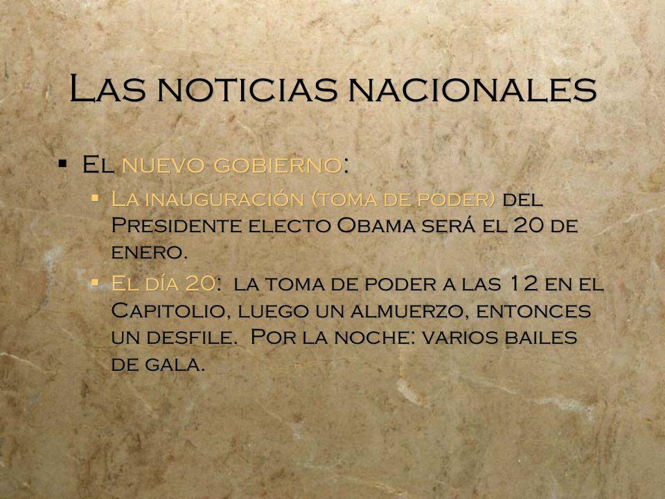 Las noticias nacionales El nuevo gobierno: La inauguración (toma de poder) del Presidente electo Obama será el 20 de enero. El día 20: la toma de pode