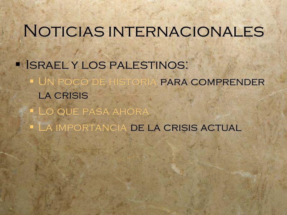 Noticias internacionales Israel y los palestinos: Un poco de historia para comprender la crisis Lo que pasa ahora La importancia de la crisis actual I