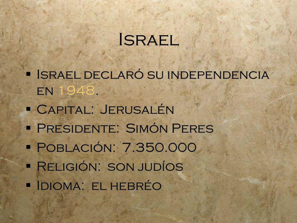 Israel Israel declaró su independencia en 1948. Capital: Jerusalén Presidente: Simón Peres Población: 7.350.000 Religión: son judíos Idioma: el hebréo