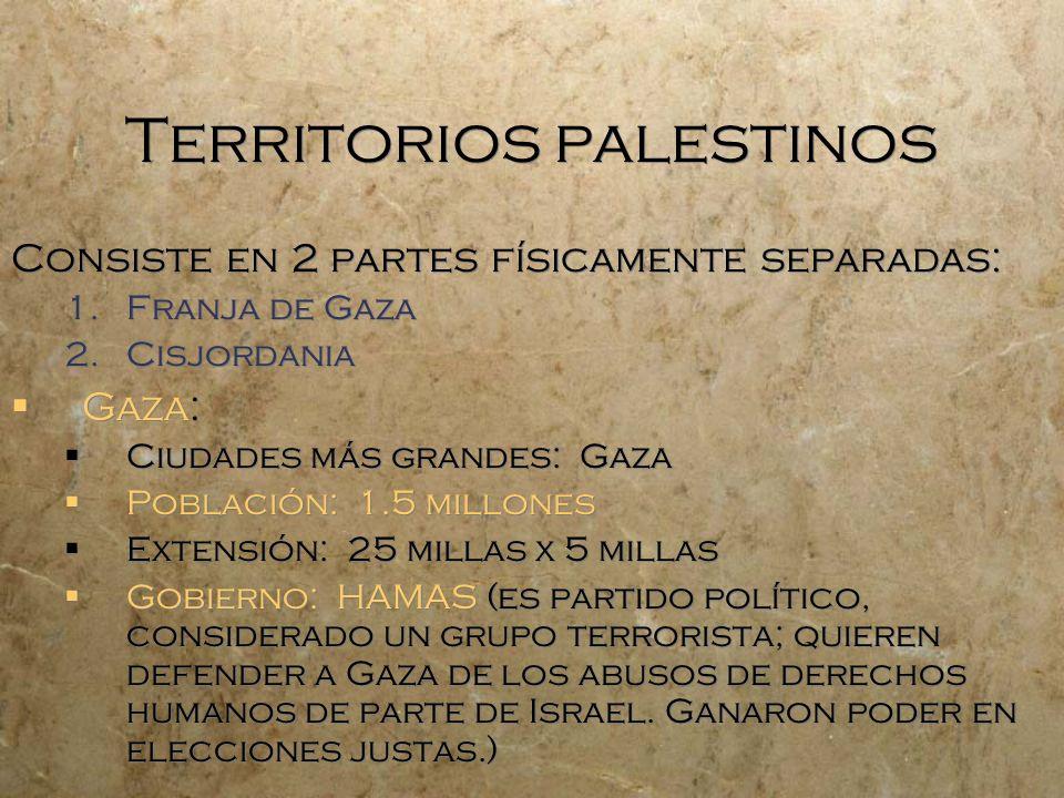 Territorios palestinos Consiste en 2 partes físicamente separadas: 1.Franja de Gaza 2.Cisjordania Gaza: Ciudades más grandes: Gaza Población: 1.5 mill