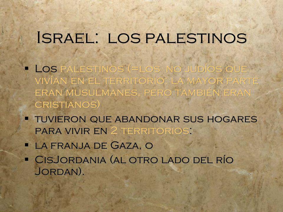 Israel: los palestinos Los palestinos (=los no judíos que vivían en el territorio; la mayor parte eran musulmanes, pero también eran cristianos) tuvie
