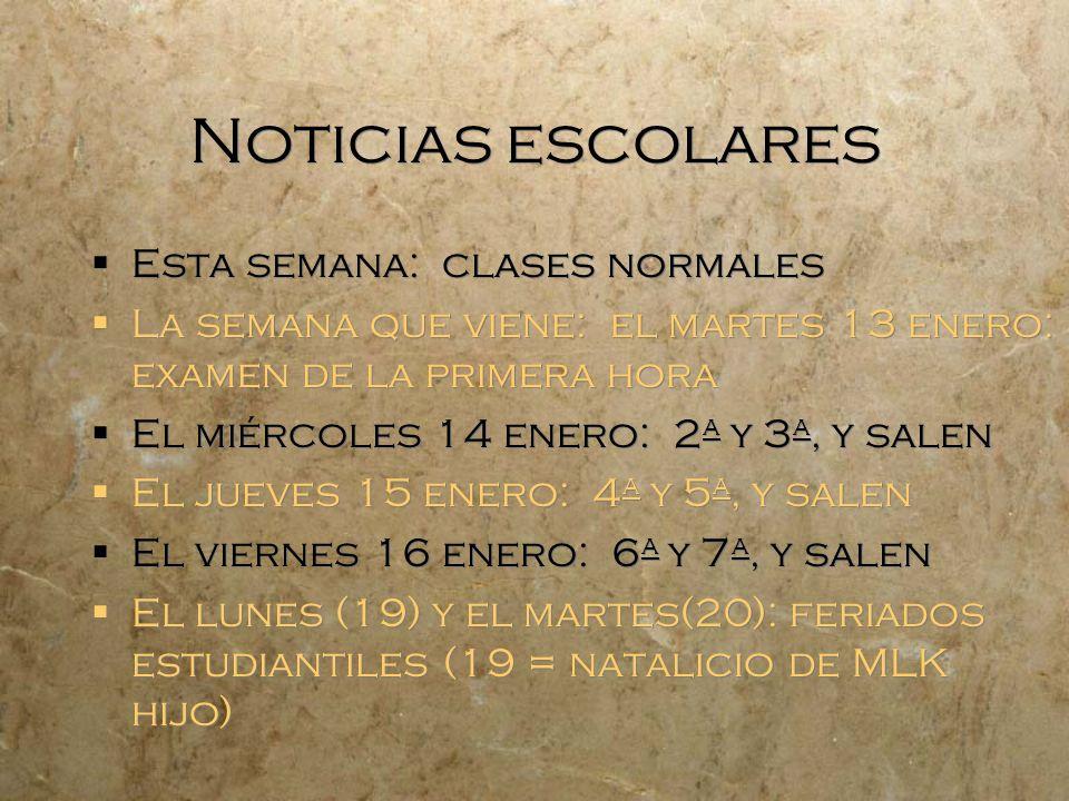 Noticias escolares Esta semana: clases normales La semana que viene: el martes 13 enero: examen de la primera hora El miércoles 14 enero: 2 a y 3 a, y