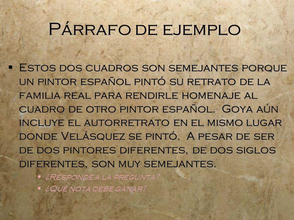 Párrafo de ejemplo Estos dos cuadros son semejantes porque un pintor español pintó su retrato de la familia real para rendirle homenaje al cuadro de o