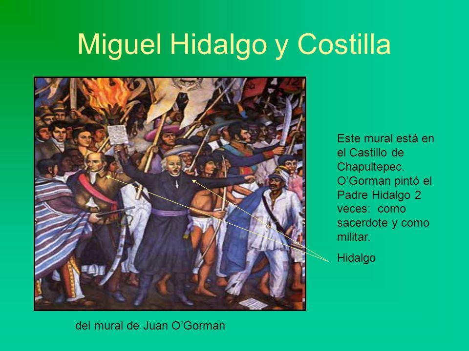 Miguel Hidalgo y Costilla del mural de Juan OGorman Este mural está en el Castillo de Chapultepec. OGorman pintó el Padre Hidalgo 2 veces: como sacerd