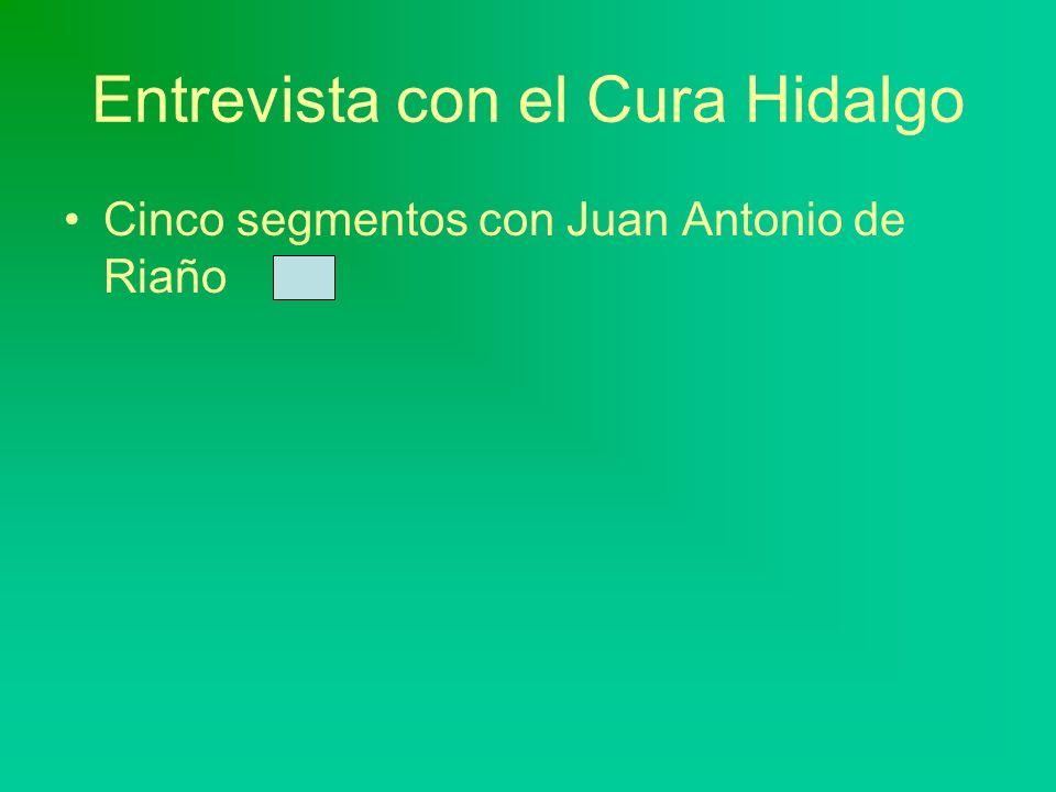 Entrevista con el Cura Hidalgo Cinco segmentos con Juan Antonio de Riaño