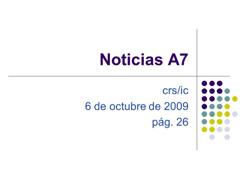 Noticias A7 crs/ic 6 de octubre de 2009 pág. 26