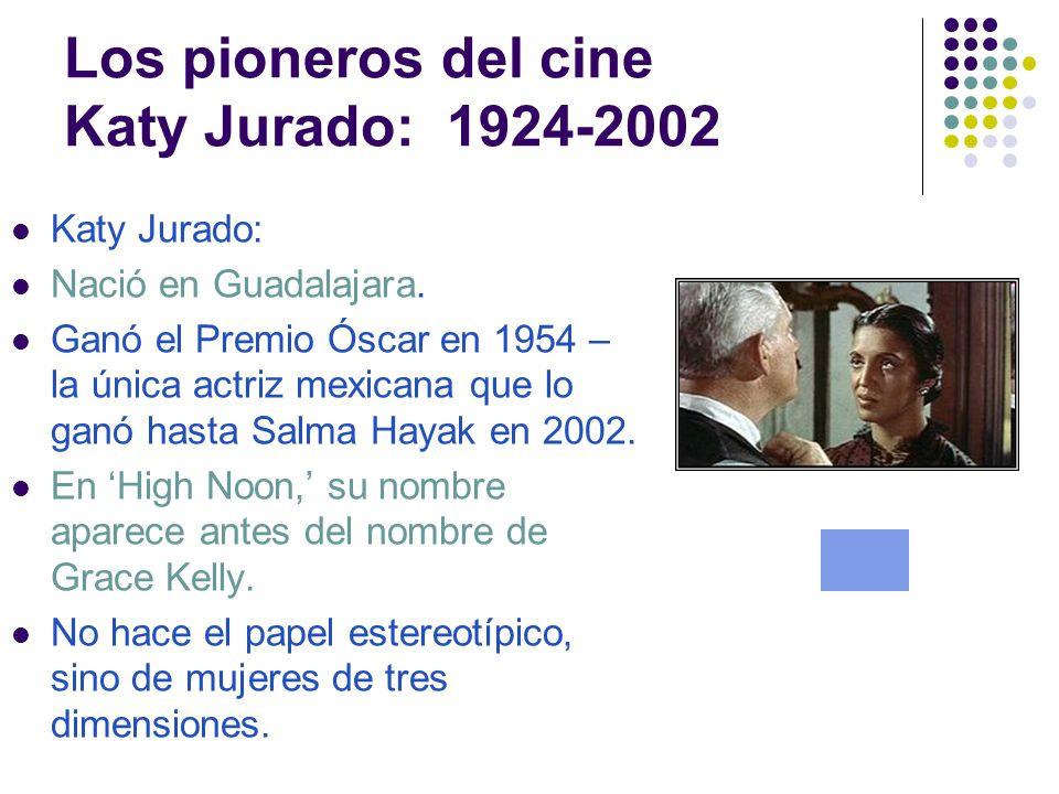 Los pioneros del cine Katy Jurado: 1924-2002 Katy Jurado: Nació en Guadalajara.
