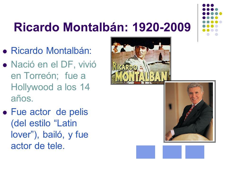 Ricardo Montalbán: 1920-2009 Ricardo Montalbán: Nació en el DF, vivió en Torreón; fue a Hollywood a los 14 años.
