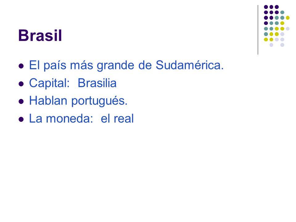 Brasil El país más grande de Sudamérica. Capital: Brasilia Hablan portugués. La moneda: el real