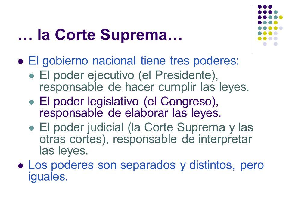 … la Corte Suprema… El gobierno nacional tiene tres poderes: El poder ejecutivo (el Presidente), responsable de hacer cumplir las leyes.