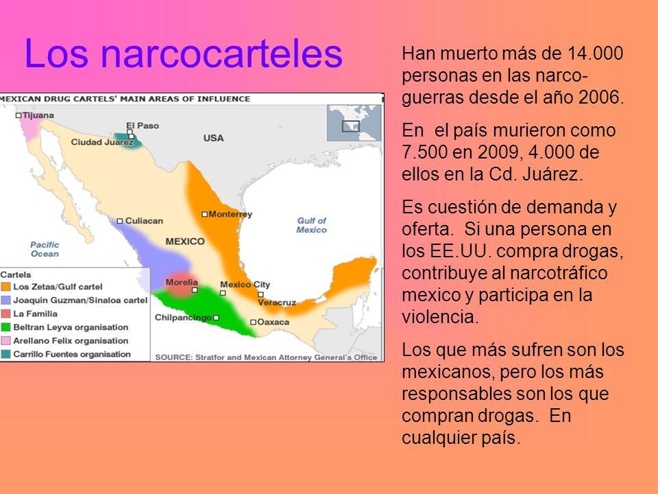 Los narcocarteles Han muerto más de 14.000 personas en las narco- guerras desde el año 2006.