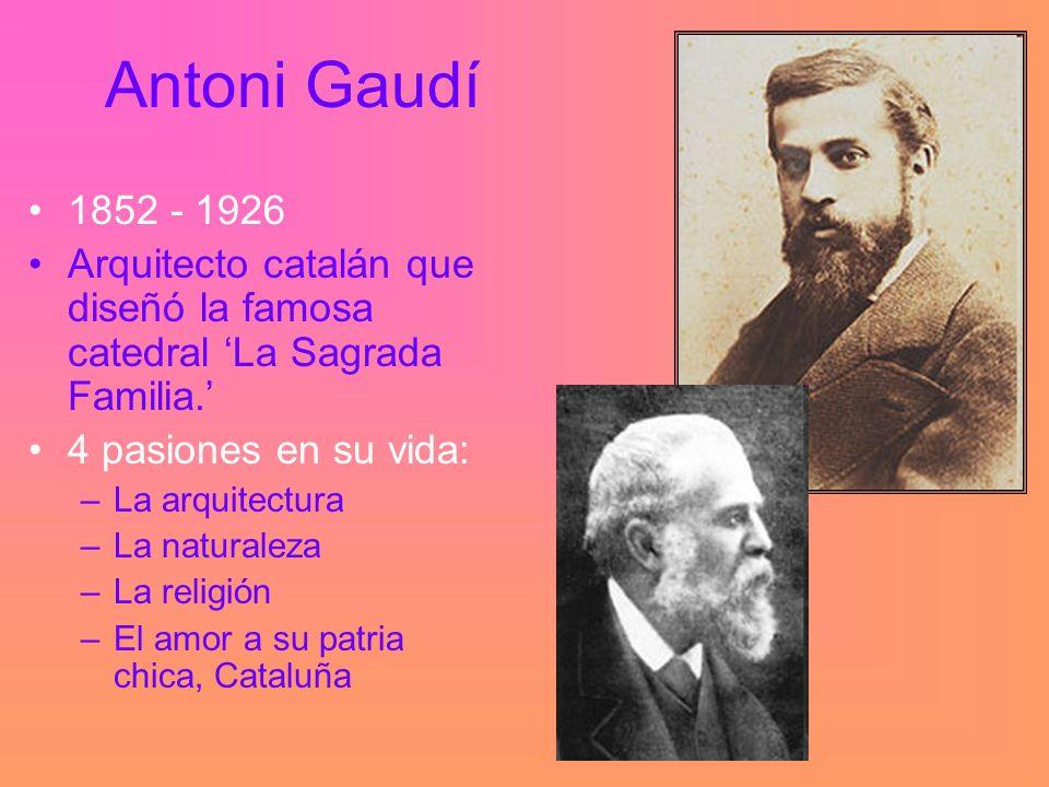 Antoni Gaudí 1852 - 1926 Arquitecto catalán que diseñó la famosa catedral La Sagrada Familia.