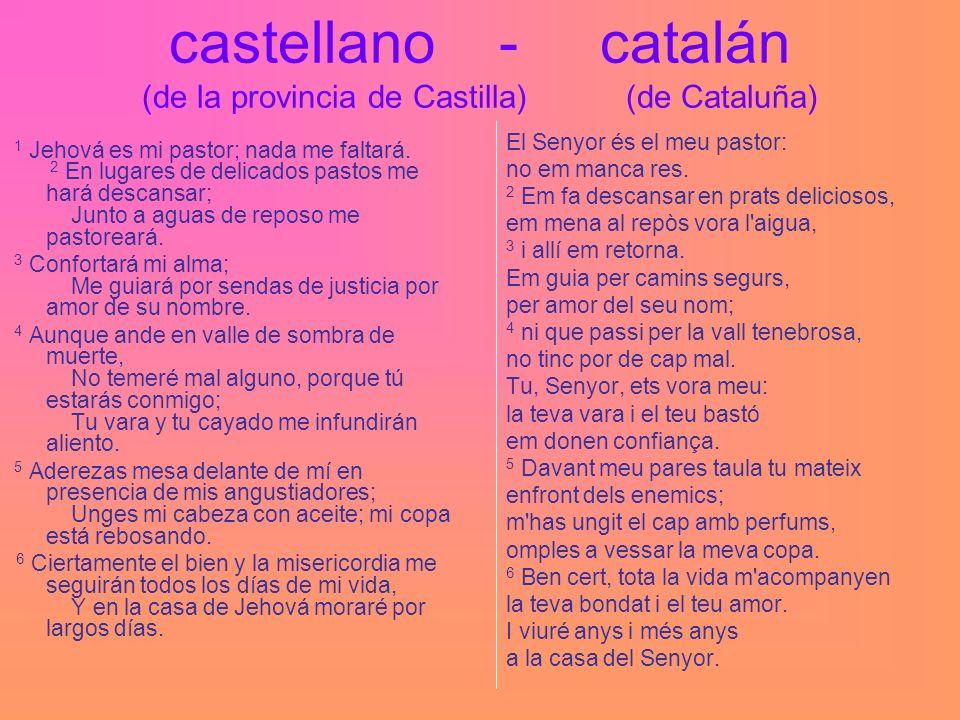 castellano - catalán (de la provincia de Castilla) (de Cataluña) 1 Jehová es mi pastor; nada me faltará.