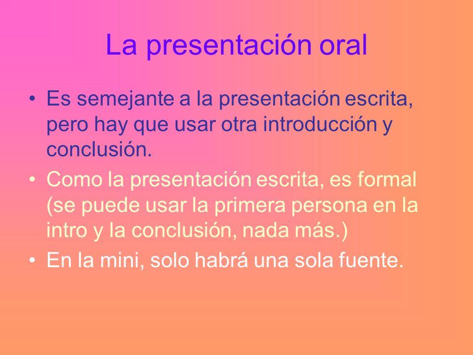 La presentación oral Es semejante a la presentación escrita, pero hay que usar otra introducción y conclusión.
