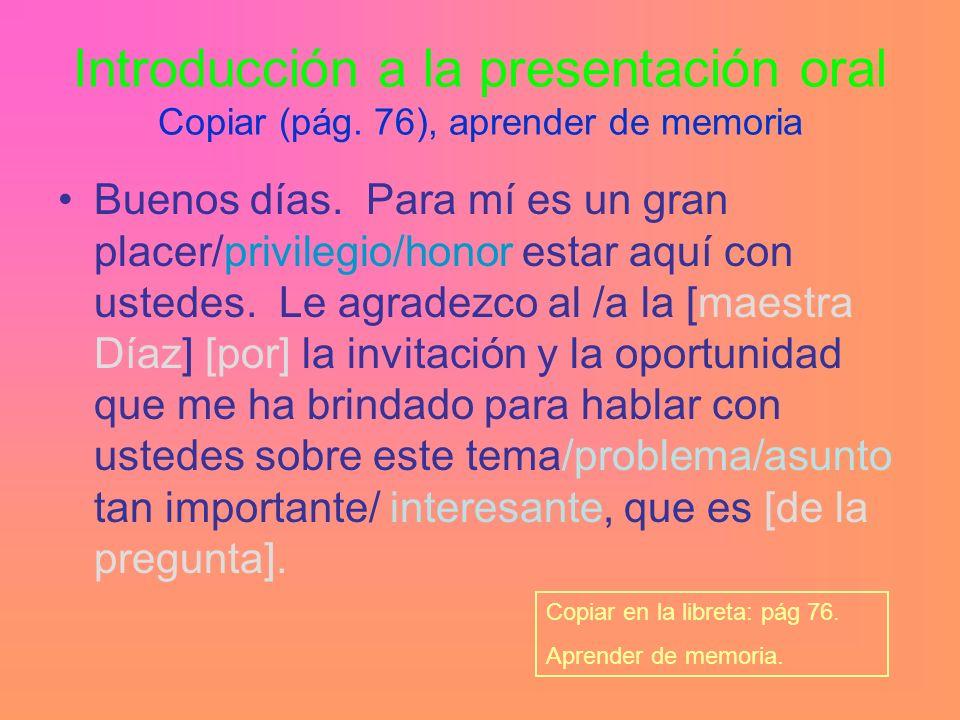 Introducción a la presentación oral Copiar (pág. 76), aprender de memoria Buenos días.