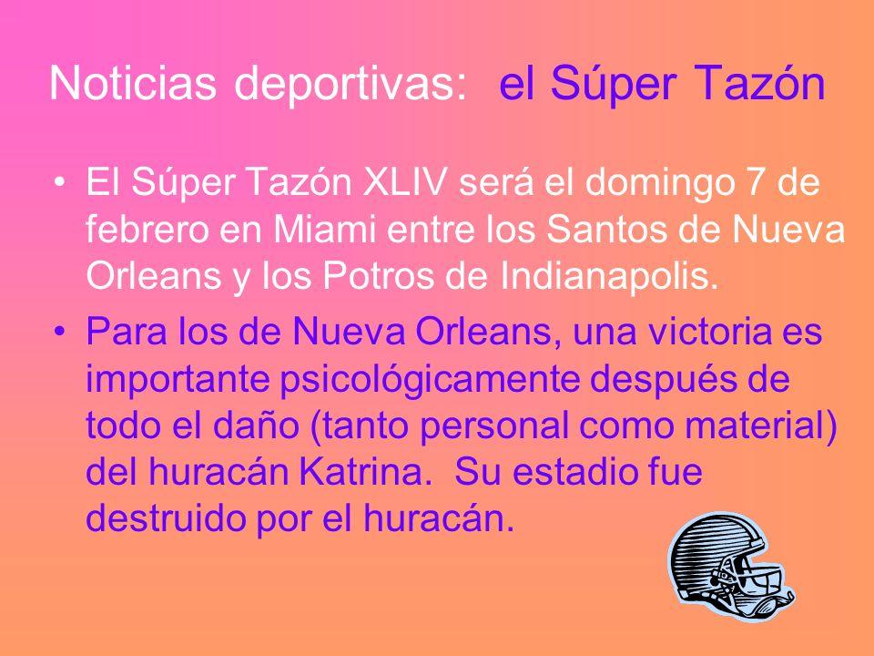 Noticias deportivas: el Súper Tazón El Súper Tazón XLIV será el domingo 7 de febrero en Miami entre los Santos de Nueva Orleans y los Potros de Indianapolis.