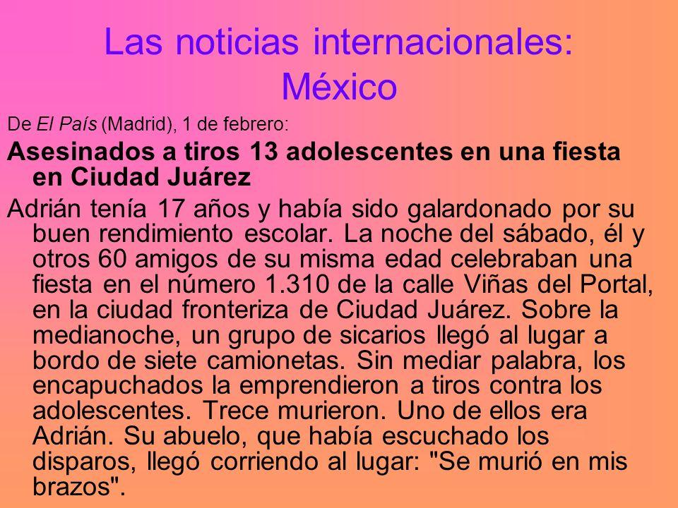 Las noticias internacionales: México De El País (Madrid), 1 de febrero: Asesinados a tiros 13 adolescentes en una fiesta en Ciudad Juárez Adrián tenía 17 años y había sido galardonado por su buen rendimiento escolar.