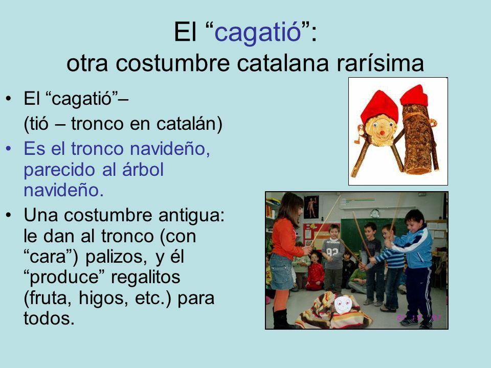 El cagatió: otra costumbre catalana rarísima El cagatió– (tió – tronco en catalán) Es el tronco navideño, parecido al árbol navideño. Una costumbre an