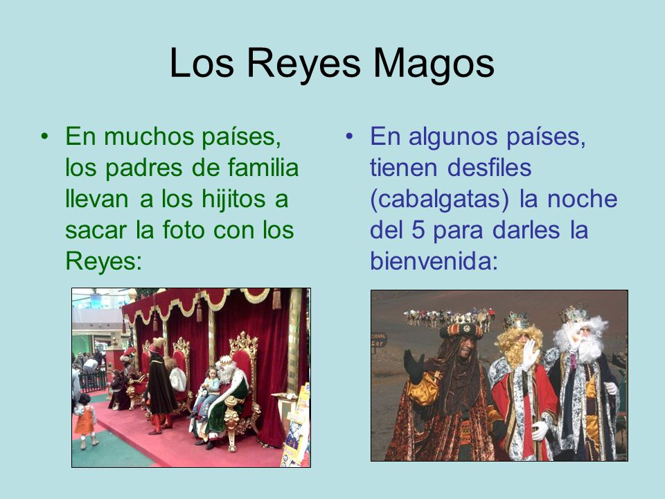 Los Reyes Magos En muchos países, los padres de familia llevan a los hijitos a sacar la foto con los Reyes: En algunos países, tienen desfiles (cabalg