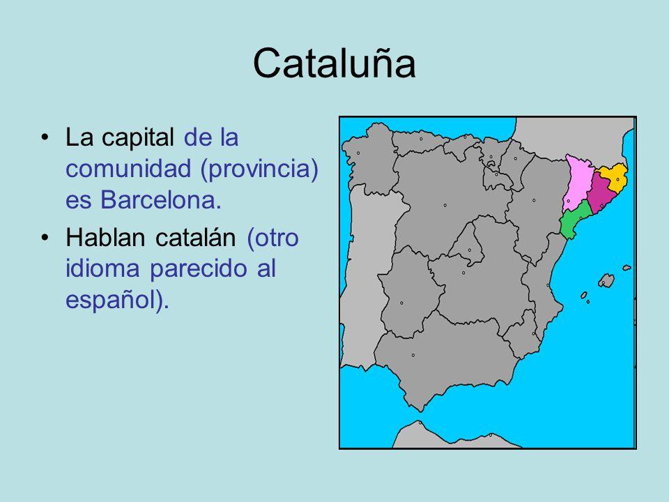 Cataluña La capital de la comunidad (provincia) es Barcelona. Hablan catalán (otro idioma parecido al español).