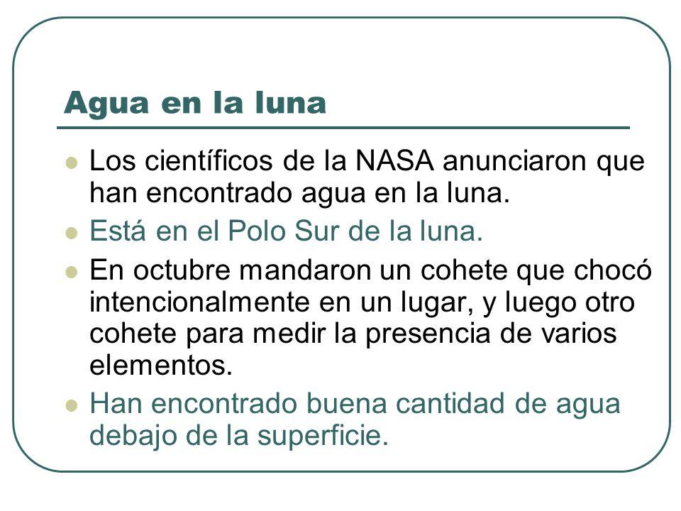 Agua en la luna Los científicos de la NASA anunciaron que han encontrado agua en la luna.