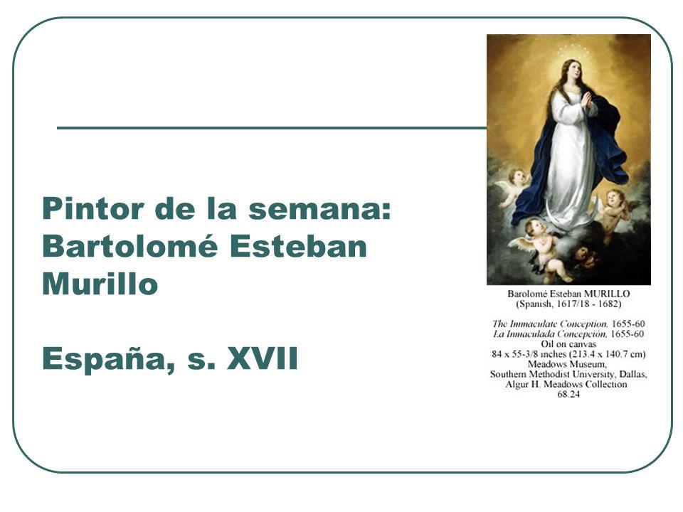 Pintor de la semana: Bartolomé Esteban Murillo España, s. XVII