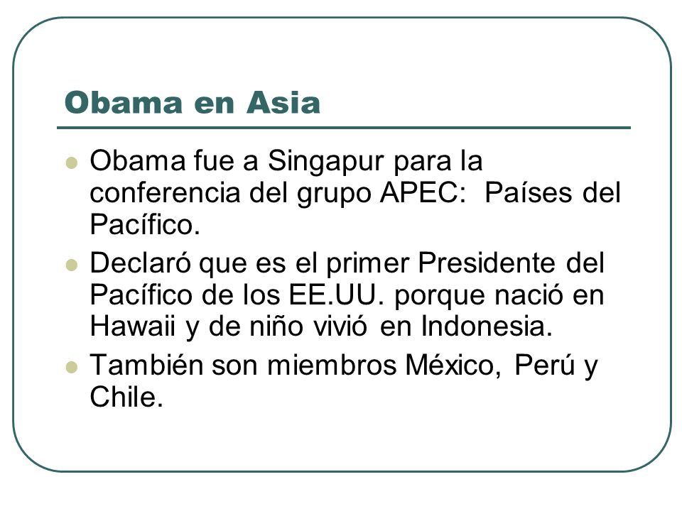 Obama en Asia Obama fue a Singapur para la conferencia del grupo APEC: Países del Pacífico.