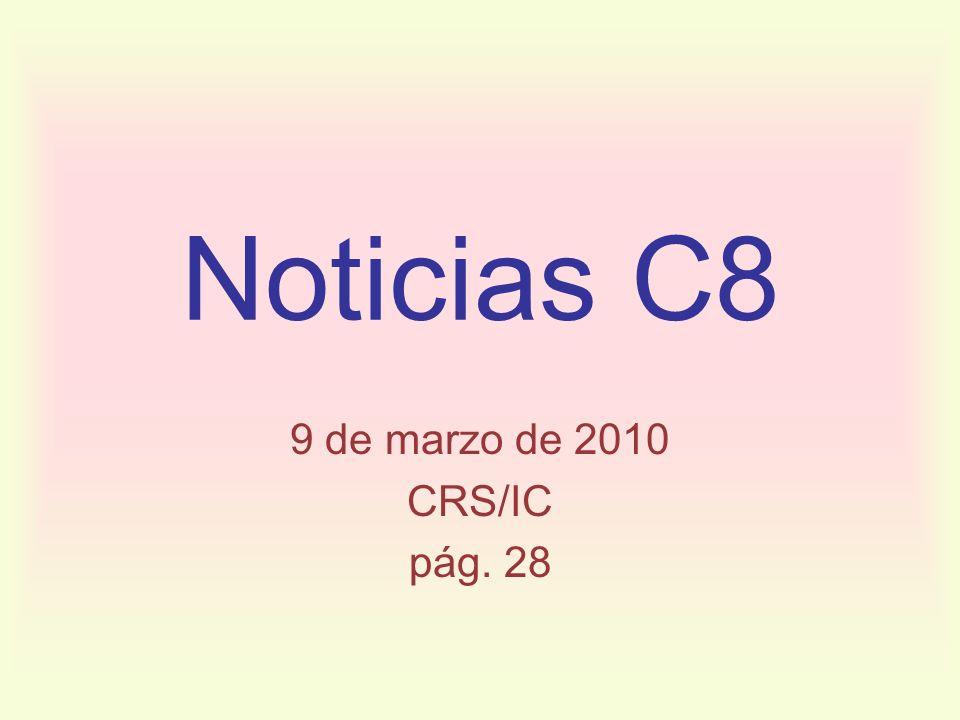 Noticias C8 9 de marzo de 2010 CRS/IC pág. 28